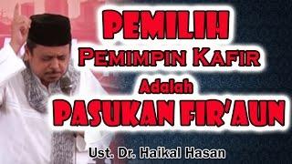 Video PEMILIH PEMIMPIN KAFIR adalah PASUKAN FIR'AUN   Ust. DR. Haikal Hassan MP3, 3GP, MP4, WEBM, AVI, FLV Mei 2018