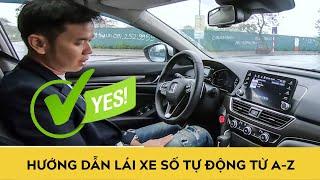 Hướng dẫn lái xe số tự động từ A tới Z trên Honda Accord