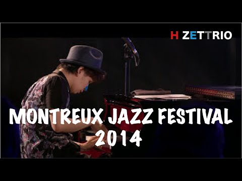 , title : 'H ZETTRIO Performed at MONTREUX JAZZ FESTIVAL2014'