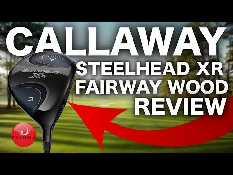 NEW CALLAWAY STEELHEAD XR FAIRWAY WOOD REVIEW
