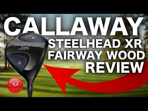 NEW CALLAWAY STEELHEAD XR FAIRWAY WOOD REVIEW