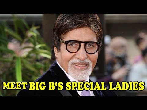 Meet Amitabh Bachchan's Special Ladies!