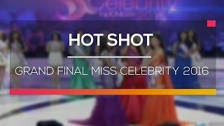 Grand Final Miss Celebrity 2016 - Hot Shot