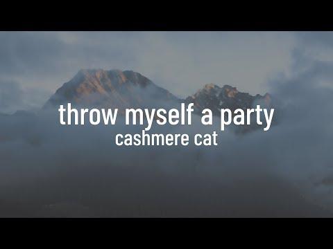 Cashmere Cat feat. Starrah, 2 Chainz, Tory Lanez - Throw Myself A Party