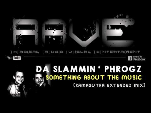 DA SLAMMIN' PHROGZ - SOMETHING ABOUT THE MUSIC [kamasutra extended mix] HQ