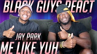 Video BLACK GUYS REACTION TO: Jay Park - 'Me Like Yuh' [Official Music Video] MP3, 3GP, MP4, WEBM, AVI, FLV September 2019