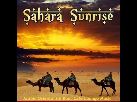 SAHARA SUNRISE - Arabic Oriental Chillout Cafe Lounge Music ▶ Chill2Chill