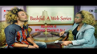 Bashful Episode 4: Whoop There It Is!