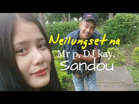 Thadou-kuki Latest Song Neilungset Na - Mr. P, DJ Kay, Sandou