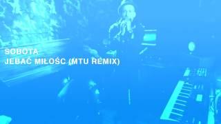 Sobota - Jebać Miłość (MTU Remix)