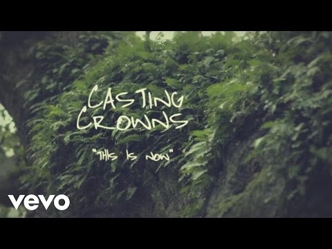 Casting Crowns - This Is Now (Official Lyric Video)