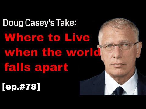 Doug Casey's Take [ep.#78] Where to go when the world falls apart