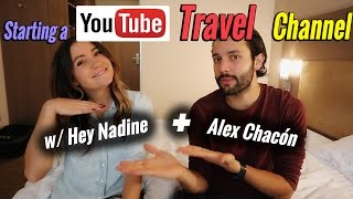 How to Start a Successful Youtube Travel Channel - w/ Hey Nadine and Alex Chacon