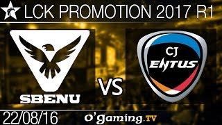 Sbenu Korea vs CJ Entus - LCK Promotion 2017 - Round 1