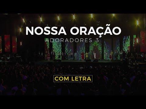 , title : 'ADORADORES 3 - NOSSA ORAÇÃO (COM LETRA)'