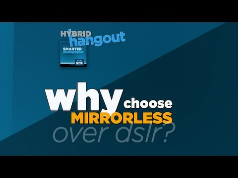 Why Choose Mirrorless Over DSLR – 10 Photo/Video Pros Discuss