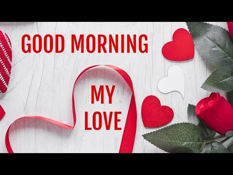 Love SMS - Good Morning My Love, Good Morning Messages for him or her, wishes, SMS, WhatsApp Video