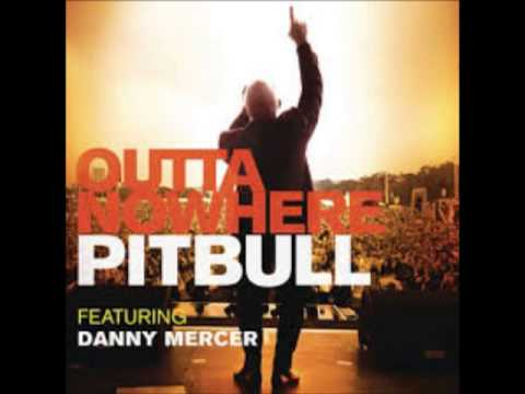 Pitbull ft.  Danny Mercer -  Outta Nowhere
