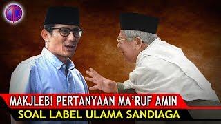 Video Makjlebb! Pertanyaan Ma'ruf Amin Soal Label Ulama Sandiaga MP3, 3GP, MP4, WEBM, AVI, FLV September 2018