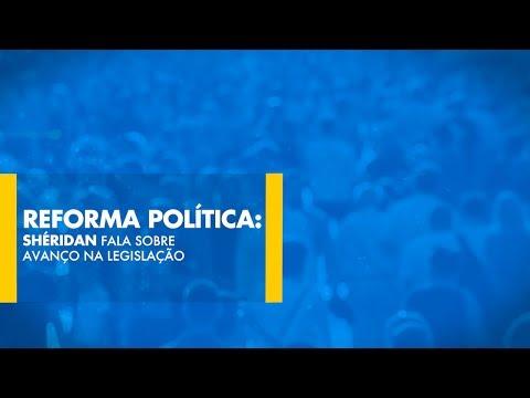 Reforma Política: Shéridan fala sobre avanço na legislação