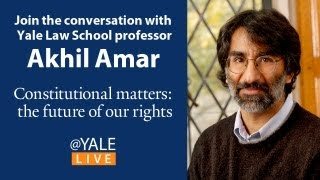 @YaleLive with Akhil Amar: The Future of American Rights