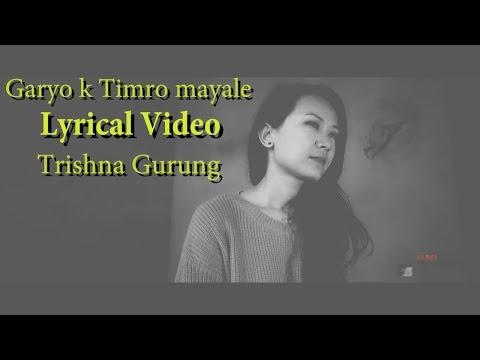 (Trishna Gurung - Garyo k timro maya le Lyrical Video - Duration: 3 minutes, 56 seconds.)