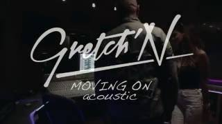 Gretch'N - Moving On (Acoustic VIDEO)