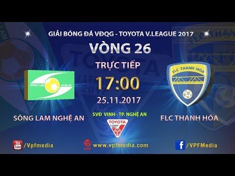 Trực tiếp| Sông Lam Nghệ An vs FCL Thanh Hóa - Vòng 26 V.League 2017