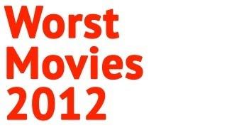 Worst Movies 2012