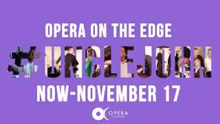 Opera on the Edge #UNCLEJOHN