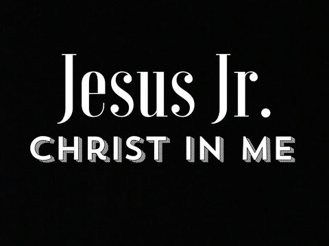 Jesus Jr.  (Part 1: Christ In Me)