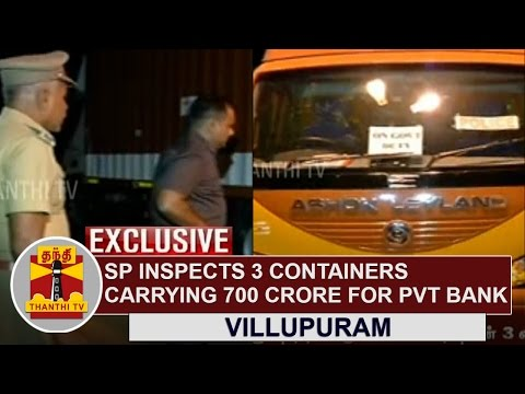 Exclusive--SP-suddenly-inspects-3-Containers-carrying-Rs-700-crore-for-Private-Bank-at-Villupuram