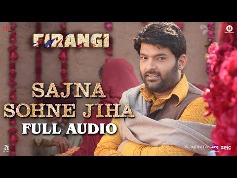 Sajna Sohne Jiha - Full Audio | Firangi | Kapil Sh