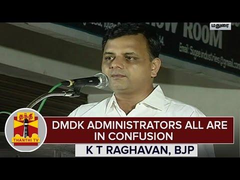 DMDK-Administrators-all-are-in-Confusion--K-T-Raghavan-BJP-Thanthi-TV