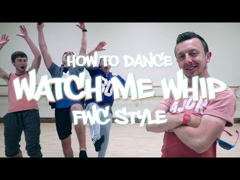 How to dance - WATCH ME WHIP - FWC Style