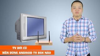 Video TV đời cũ nên mua Android TV BOX nào hợp lý? MP3, 3GP, MP4, WEBM, AVI, FLV Desember 2018