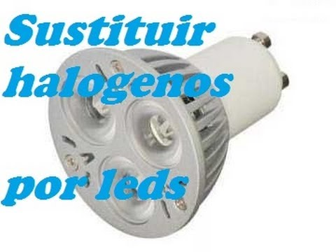 Focos halogenos led videos videos relacionados con for Sustituir fluorescente por led