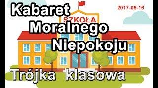 Skecz, kabaret - Kabaret Moralnego Niepokoju - Trójka Klasowa