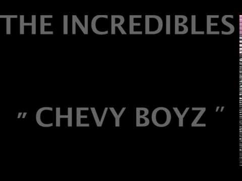 CHEVY BOYZ - THE INCREDIBLES