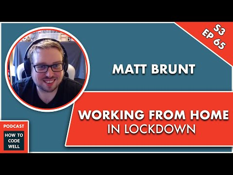 EP 65 Working From Home Tips During Lockdown - Matt Brunt Interview - How To Code Well Podcast