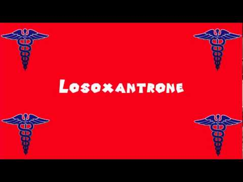 Pronounce Medical Words ― Losoxantrone