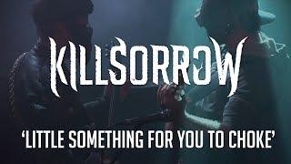 Video Killsorrow - Little something for you to choke