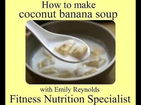 How to make coconut banana soup with Emily Reynolds Fitness Nutrition Specialist
