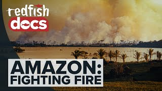 Fighting Fire: The Indigenous Struggle For The Amazon