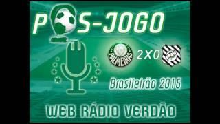 Pós-jogo Web Rádio Verdão - Palmeiras 2 x 0 Figueirense Allianz Parque - Campeonato Brasileiro 2015.