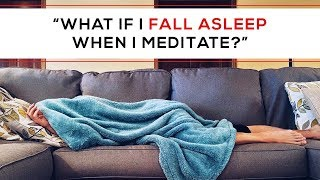 Day 127 - 'What If I Fall Asleep When I Meditate?'