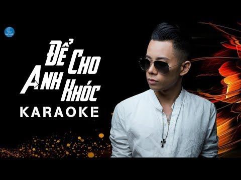 Để Cho Em Khóc Karaoke Tone Nam Cao
