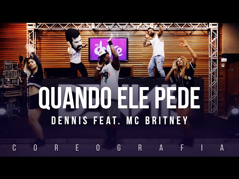 Dennis - Quando Ele Pede - ft. MC Britney - Coreografia | FitDance TV