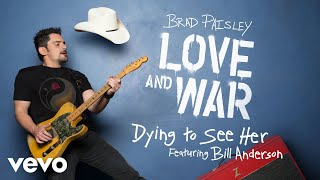 "Get ""Dying to See Her"" (Featuring Bill Anderson) on Brad Paisley's new album, LOVE AND WAR, available now: smarturl.it/bploveandwar?IQid=YThttp://vevo.ly/R4Mydb"