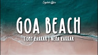 Video GOA BEACH Lyrics - Tony Kakkar & Neha Kakkar | Aditya Narayan | Kat download in MP3, 3GP, MP4, WEBM, AVI, FLV January 2017
